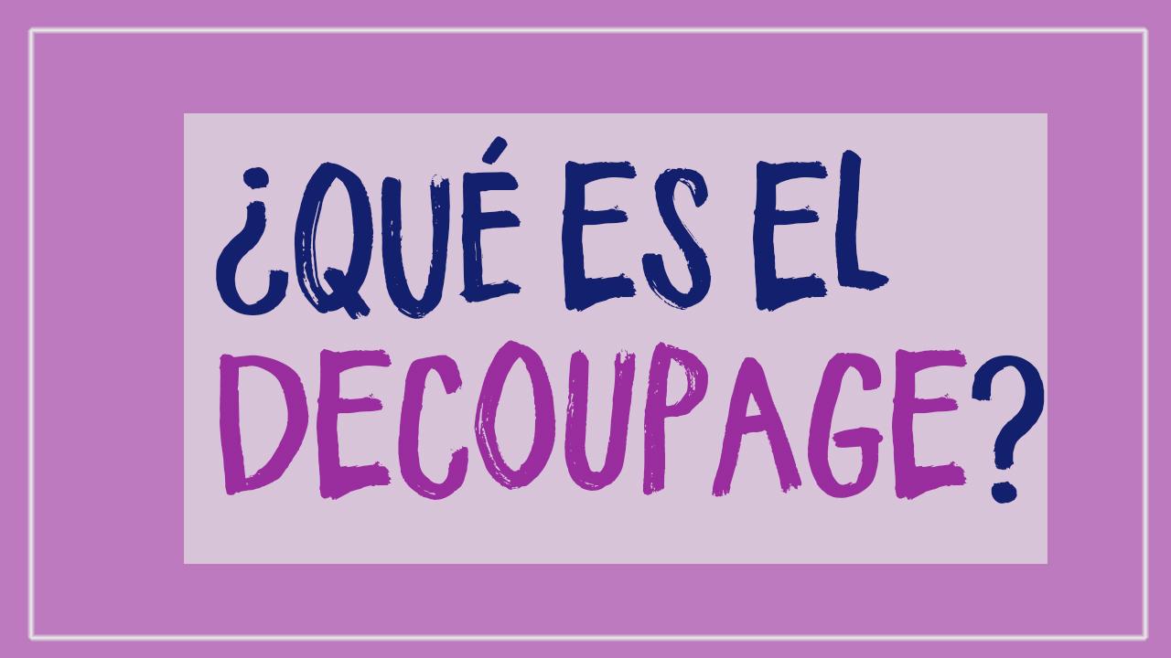 ¿Qué es el Decoupage?