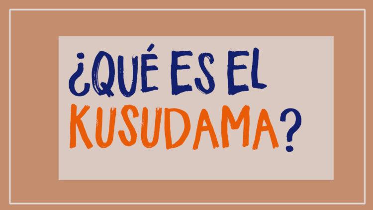 ¿Qué es el Kusudama?
