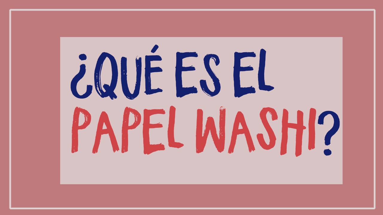 ¿Qué es el Papel Washi?