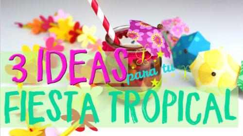 ¡3 Ideas de decoración para fiestas tropicales!